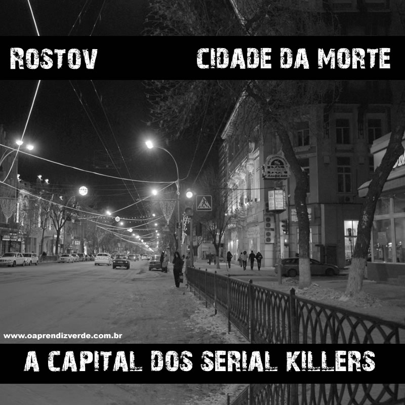 Rostov: A Capital Mundial dos Serial Killers