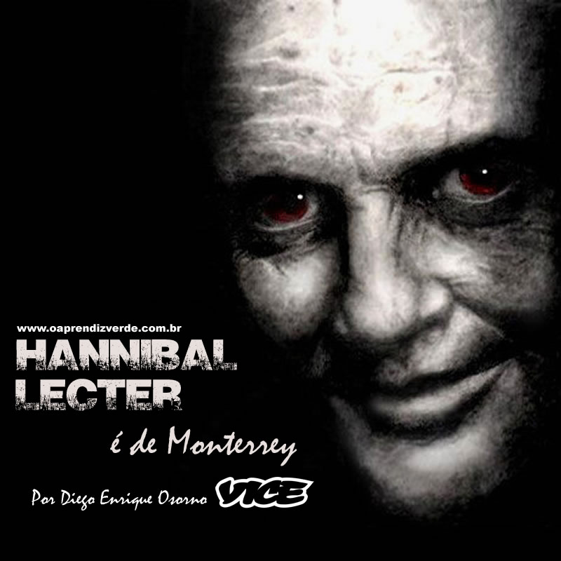 Hannibal Lecter é de Monterrey