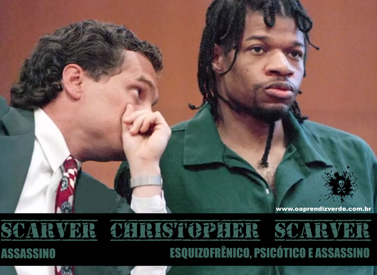 Christopher Scarver - Esquizofrenico, psicotico e assassino