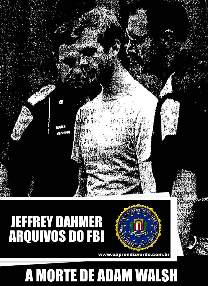 Jeffrey Dahmer Arquivos do FBI - A morte de Adam Walsh