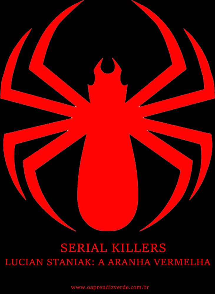 Serial Killers - Lucian Staniak, a Aranha Vermelha