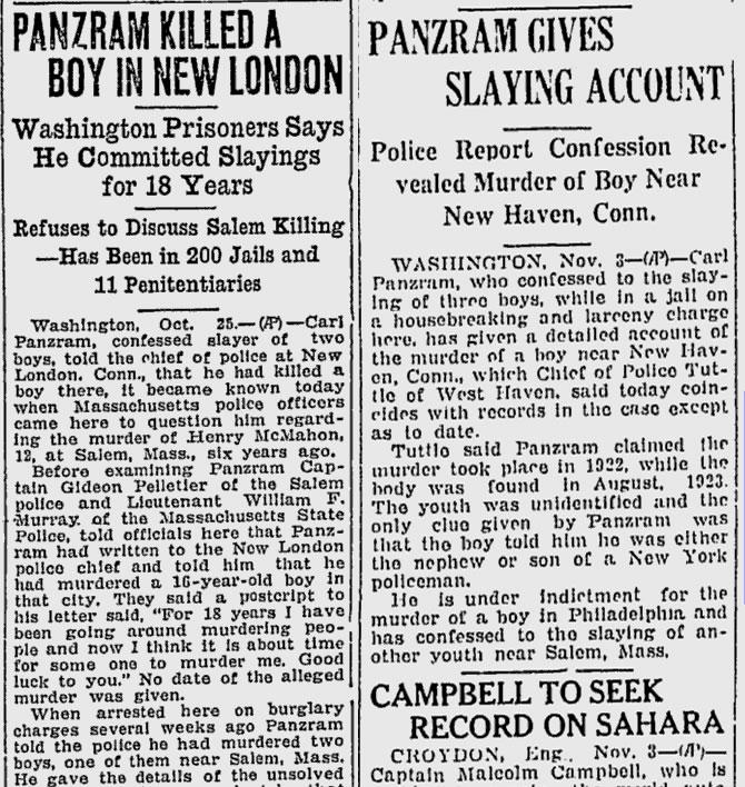 """""""Panzram Killed a Boy in New London"""" [Panzram Mata Menino em New London] noticiou o The Lewiston Daily Syn em 26 de outubro de 1928. Já o Lewiston Evening Journal, em 3 de Novembro de 1928, noticiou: """"Panzram Gives Slaying Account"""" [Panzram Fornece Descrição de Assassinato]."""